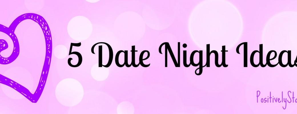 Five Date Night Ideas