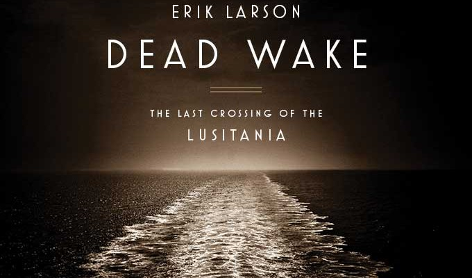 Dead Wake: The Last Crossing of the Lusitania – Book Review
