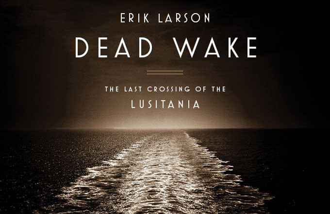 Dead Wake The Last Crossing Of The Lusitania Book